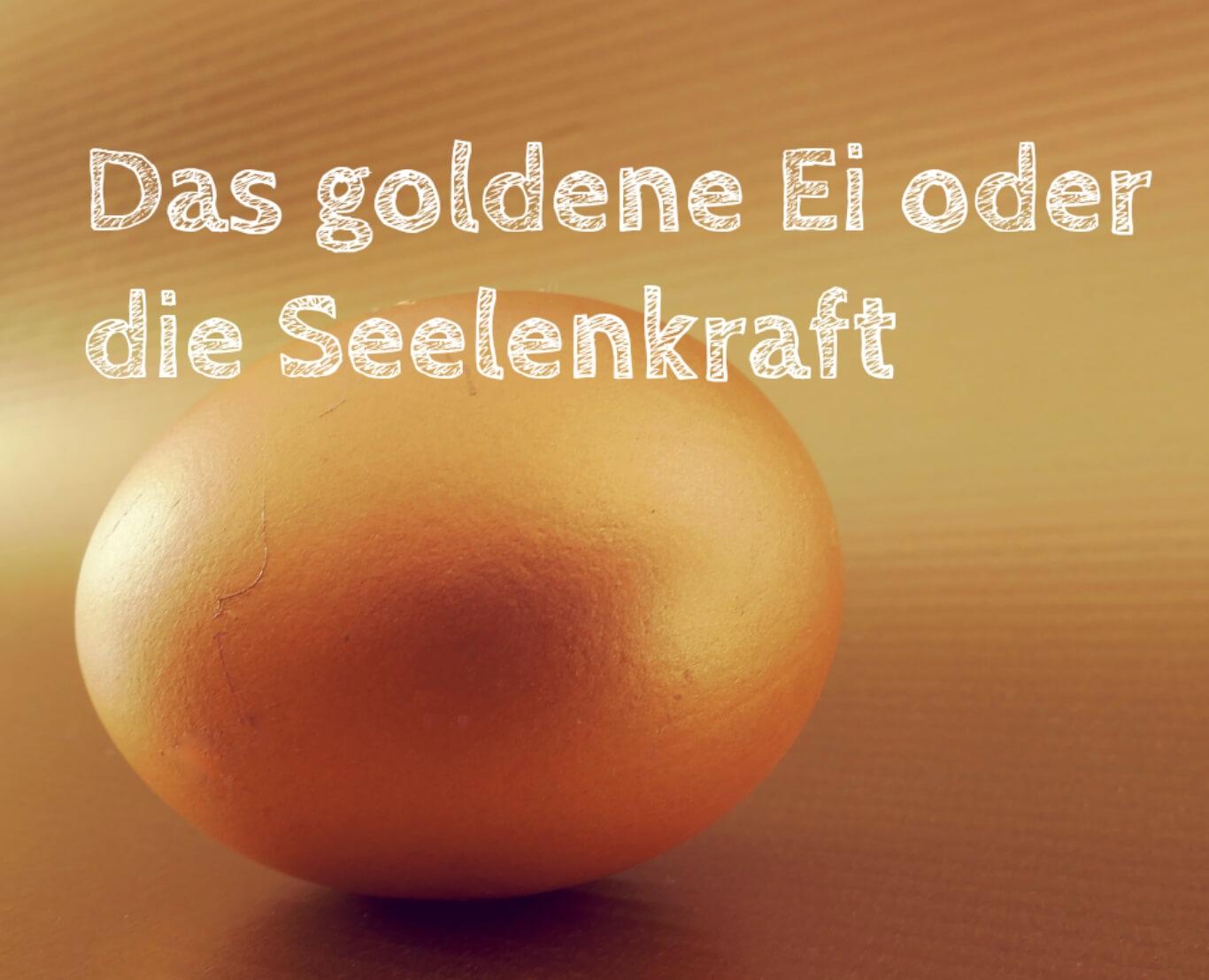Das goldene Ei oder die Seelenkraft